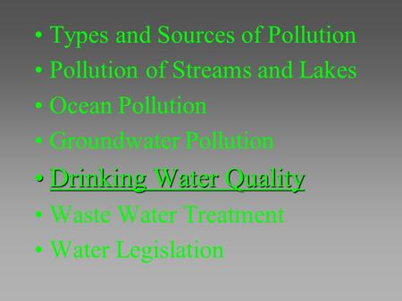 Types and Sources of Pollution Pollution of Streams and Lakes Ocean Pollution Groundwater Pollution Drinking Water QualityDrinking Water Quality Waste.