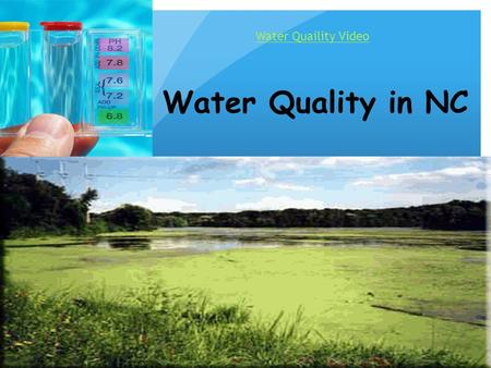 Water Quality in NC Water Quaility Video. Types of Pollution Oxygen Demanding Agents: organic waste and manure :Toxic Metals: acids, toxic metals Inorganic.