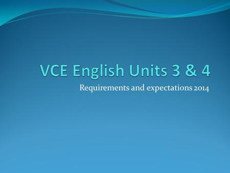 Requirements and expectations 2014. Welcome to Year 12 English Your personal goal for the year should be to achieve the highest possible study score (out.