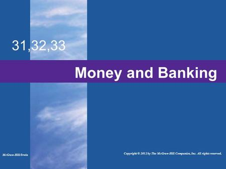 Money and Banking 31,32,33 McGraw-Hill/Irwin Copyright © 2012 by The McGraw-Hill Companies, Inc. All rights reserved.