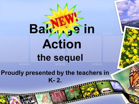 Baldrige in Action the sequel Proudly presented by the teachers in K- 2.