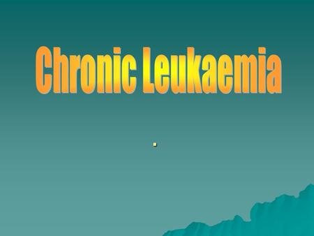 ..  Neoplastic proliferation of small mature appearing  lymphocytes and account 25% of leukemia  It is rare before 40 years of age, the median age.