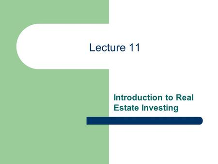 Lecture 11 Introduction to Real Estate Investing.