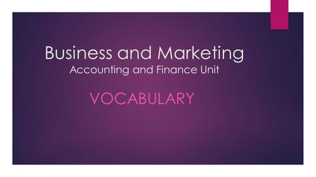 Business and Marketing Accounting and Finance Unit VOCABULARY.