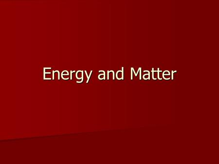 Energy and Matter. Energy Energy- the ability to do work such as moving matter a distance causing a heat transfer between two objects at different temperatures.