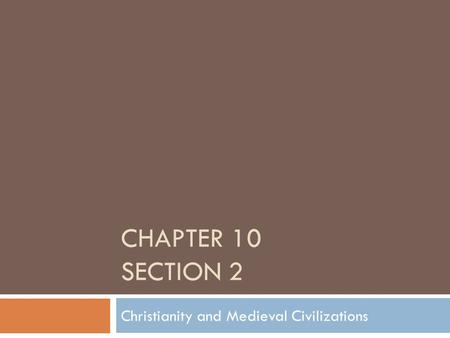 CHAPTER 10 SECTION 2 Christianity and Medieval Civilizations.