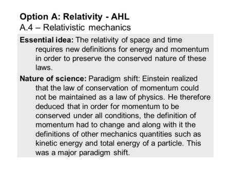 Essential idea: The relativity of space and time requires new definitions for energy and momentum in order to preserve the conserved nature of these laws.