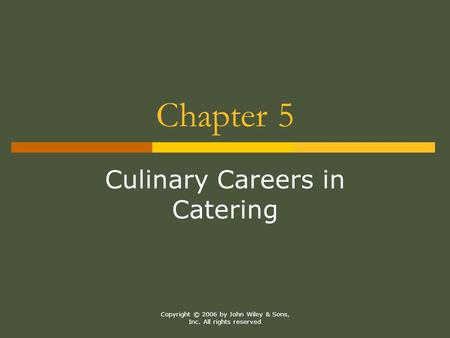Copyright © 2006 by John Wiley & Sons, Inc. All rights reserved Chapter 5 Culinary Careers in Catering.