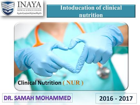 Intoducation of clinical nutrition 2016 - 2017. Lecture Objectives At the end of this lecture the students will be able to: 1. Identify some Terms as: