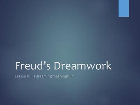 Freud's Dreamwork Lesson 01: Is dreaming meaningful?