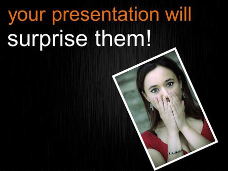 1 surprise them! your presentation will. 2 different types of presentation text pictures video talking pad slideless stick figures quiet presentation.