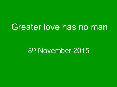 Greater love has no man 8 th November 2015. How many Christians need to lay down their life for Jesus?