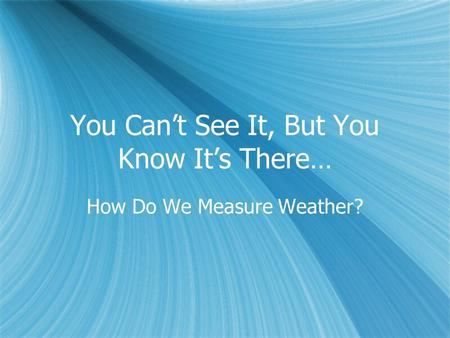 You Can't See It, But You Know It's There… How Do We Measure Weather?