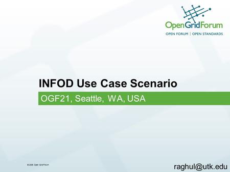 © 2006 Open Grid Forum INFOD Use Case Scenario OGF21, Seattle, WA, USA