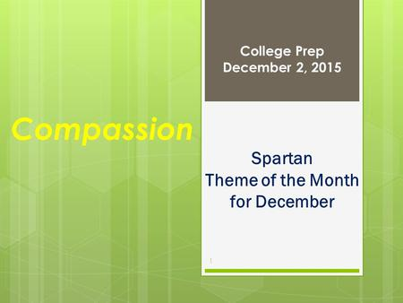 Compassion College Prep December 2, 2015 1 Spartan Theme of the Month for December.