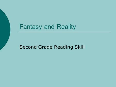 Fantasy and Reality Second Grade Reading Skill. Fantasy and Reality  A realistic story could really happen.  A fantasy tells about something that could.