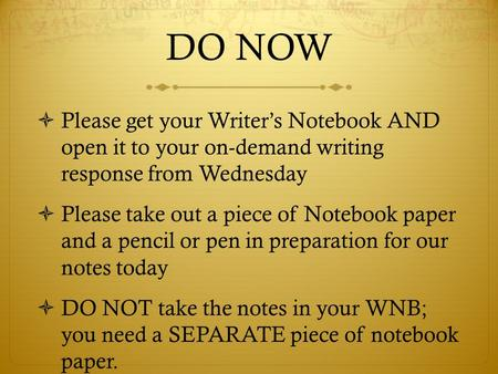DO NOW  Please get your Writer's Notebook AND open it to your on-demand writing response from Wednesday  Please take out a piece of Notebook paper and.
