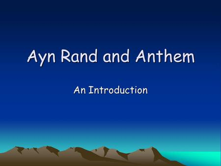 Ayn Rand and Anthem An Introduction. Ayn Rand Biography B. St. Petersburg Russia 2 February 1905 Started reading French novels and discovered her favorite.