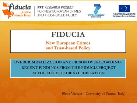 FIDUCIA New European Crimes and Trust-based Policy OVERCRIMINALIZATION AND PRISON OVERCROWDING: RECENT FINDINGS FROM THE FIDUCIA PROJECT IN THE FIELD OF.