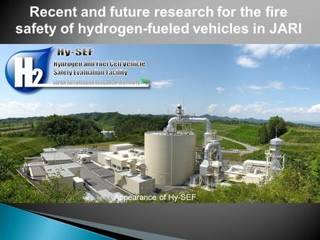 Recent and future research for the fire safety of hydrogen-fueled vehicles in JARI Appearance of Hy-SEF.