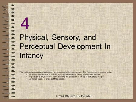 © 2009 Allyn & Bacon Publishers 4 Physical, Sensory, and Perceptual Development In Infancy This multimedia product and its contents are protected under.