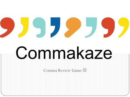 Comma Review Game Commakaze. Which Sentence Is Correct? A. You are young, hungry, and happy! B. You are young hungry and happy.