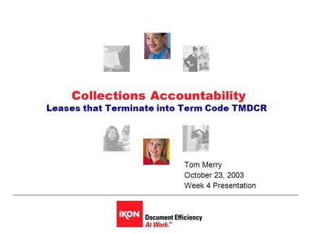 Collections Accountability Leases that Terminate into Term Code TMDCR Tom Merry October 23, 2003 Week 4 Presentation.