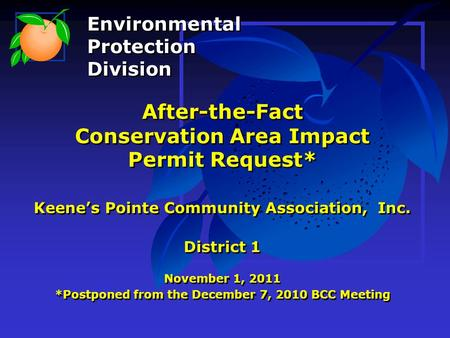 After-the-Fact Conservation Area Impact Permit Request* Keene's Pointe Community Association, Inc. District 1 November 1, 2011 *Postponed from the December.