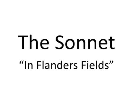 "The Sonnet ""In Flanders Fields"". Do you know why Veterans of Foreign Wars (VFW) volunteers give you a paper poppy after you give them a donation? Today's."
