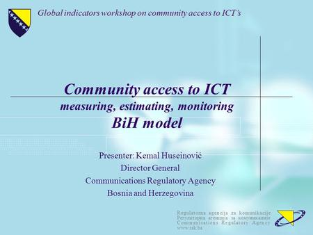 Regulatorna agencija za komunikacije Регулаторна агенција за комуникације Communications Regulatory Agency www.rak.ba Community access to ICT measuring,