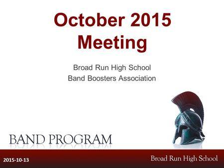 October 2015 Meeting Broad Run High School Band Boosters Association 2015-10-13.