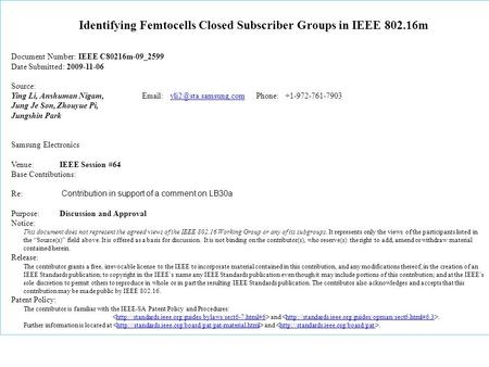Identifying Femtocells Closed Subscriber Groups in IEEE 802.16m Document Number: IEEE C80216m-09_2599 Date Submitted: 2009-11-06 Source: Ying Li, Anshuman.
