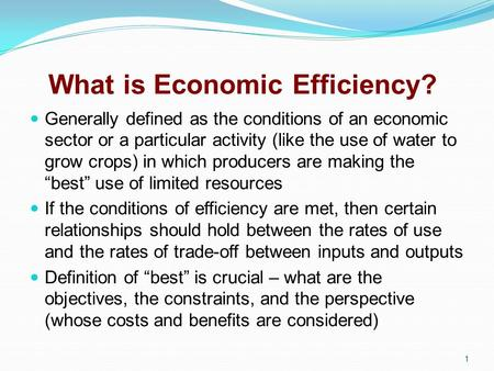 What is Economic Efficiency? Generally defined as the conditions of an economic sector or a particular activity (like the use of water to grow crops) in.