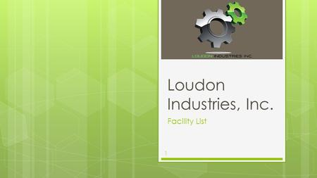Loudon Industries, Inc. Facility List 1. Thank you for your interest in Loudon Industries, Inc. We offer a diverse range of machining and engineering.