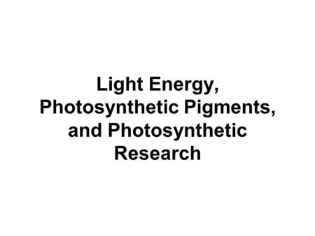 Light Energy, Photosynthetic Pigments, and Photosynthetic Research.