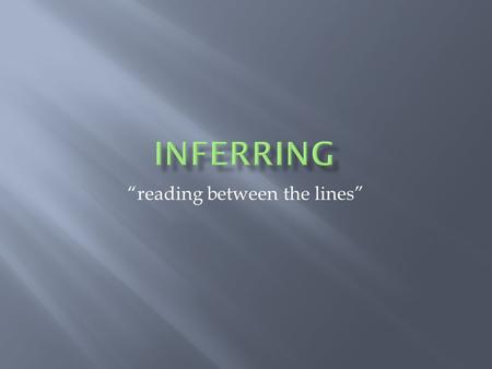 """reading between the lines"".  All the time!  1 of first types of learning!  Mimic  Infer  Logical explanation based on:  Observation  Prior Knowledge."