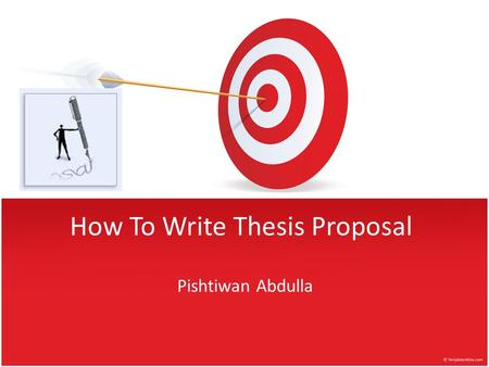 How To Write Thesis Proposal Pishtiwan Abdulla. What is Master Thesis proposal? Master's thesis proposal is a kind of a draft written with the purpose.