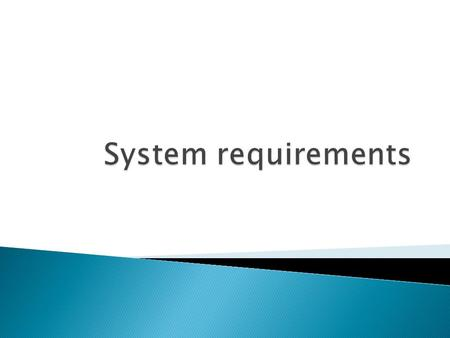  System Requirements are the prerequisites needed in order for a software or any other resources to execute efficiently.  Most software defines two.