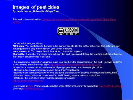 Images of pesticides By: Leslie London, University of Cape Town This work is licensed under a Creative Commons Attribution-Noncommercial-Share Alike 2.5.