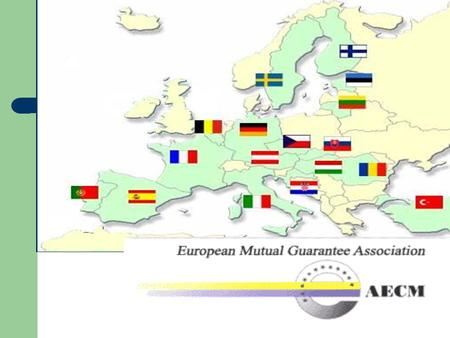 AECM AECM European Mutual Guarantee Association Founded in 1992 Open, democratic, independant Association. Partner of the European Commission. Aiming.