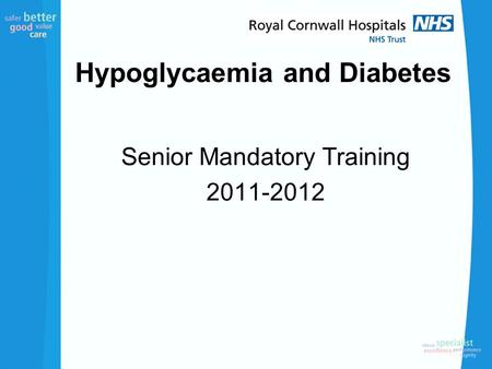 Hypoglycaemia and Diabetes Senior Mandatory Training 2011-2012.