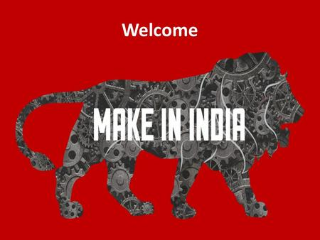 MAKE <strong>IN</strong> <strong>INDIA</strong> Welcome. Why <strong>India</strong> ??? 1st among the world's most attractive investment destinations Source: E&Y 2015 <strong>India</strong> attractiveness survey Jumped.
