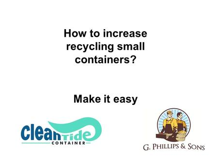 How to increase recycling small containers? Make it easy.