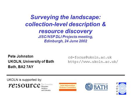 Surveying the landscape: collection-level description & resource discovery JISC/NSF DLI Projects meeting, Edinburgh, 24 June 2002 Pete Johnston UKOLN,