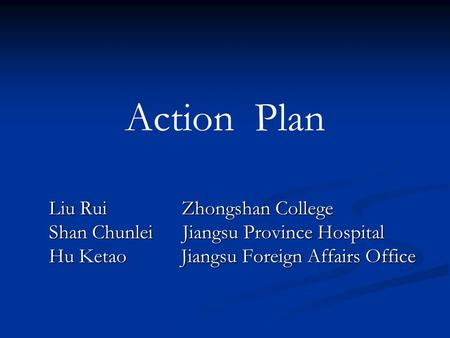 Liu Rui Zhongshan College Shan Chunlei Jiangsu Province Hospital Hu Ketao Jiangsu Foreign Affairs Office Action Plan.