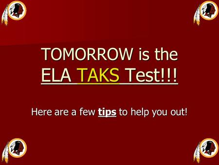 TOMORROW is the ELA TAKS Test!!! Here are a few tips to help you out!