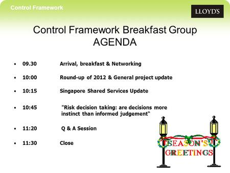 09.30 Arrival, breakfast & Networking 10:00 Round-up of 2012 & General project update 10:15 Singapore Shared Services Update 10:45 Risk decision taking: