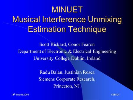 MINUET Musical Interference Unmixing Estimation Technique Scott Rickard, Conor Fearon Department of Electronic & Electrical Engineering University College.