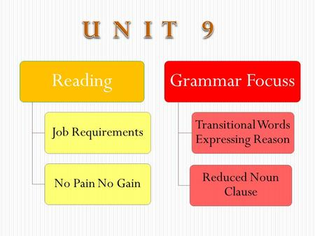Reading Job RequirementsNo Pain No Gain Grammar Focuss Transitional Words Expressing Reason Reduced Noun Clause.
