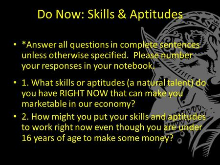 Do Now: Skills & Aptitudes *Answer all questions in complete sentences unless otherwise specified. Please number your responses in your notebook. 1. What.